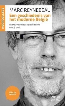 Marc Reynebeau Een geschiedenis van het moderne België - Over de naoorlogse geschiedenis vanaf 1945