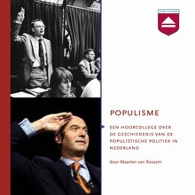 Maarten van Rossem Populisme - Hoorcollege over de geschiedenis van de populistische politiek in Nederland