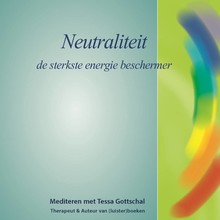 Tessa Gottschal Neutraliteit - De sterkste energie beschermer - Mediteren met Tessa Gottschal