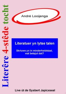 André Looijenga Literêre 4-stêdetocht - Lêzing 1: Literatuer yn lytse talen - Fjouwer lêzings oer de Fryske literatuer