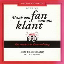 Ken Blanchard Maak een fan van uw klant - Een revolutie in dienstverlening