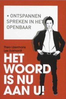 Theo IJzermans Het woord is nu aan u! - Ontspannen spreken in het openbaar