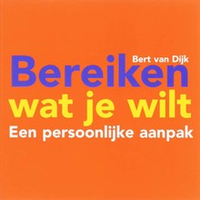 Bert van Dijk Bereiken wat je wilt - Een persoonlijke aanpak