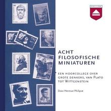 Herman Philipse Acht filosofische miniaturen - Een hoorcollege over grote denkers van Plato tot Wittgenstein