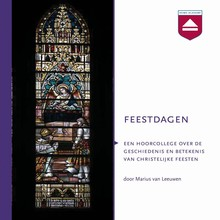Marius van Leeuwen Feestdagen - Een hoorcollege over de geschiedenis en betekenis van christelijke feesten