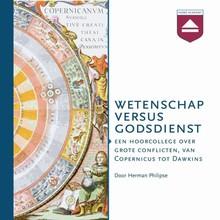 Herman Philipse Wetenschap versus Godsdienst - Een hoorcollege over grote conflicten, van Copernicus tot Dawkins