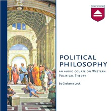 Grahame Lock Political Philosophy - An audio course on Western Political Theory