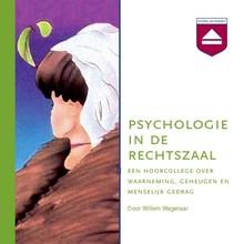 Willem Albert Wagenaar Psychologie in de rechtszaal - Een hoorcollege over waarneming, geheugen en menselijk gedrag