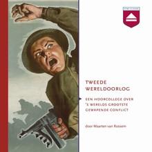 Maarten van Rossem Tweede Wereldoorlog - Een hoorcollege over 's werelds grootste gewapende conflict