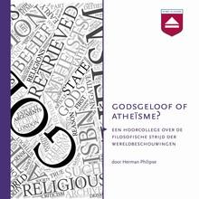Herman Philipse Godsgeloof of atheïsme? - Hoorcollege over godsdienstfilosofie