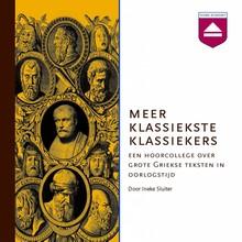 Ineke Sluiter Meer klassiekste klassiekers - Een hoorcollege over grote Griekse teksten in oorlogstijd
