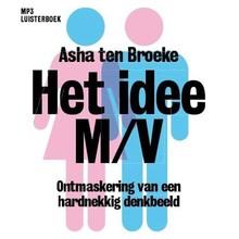 Asha ten Broeke Het idee M/V - Ontmaskering van een hardnekkig denkbeeld