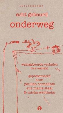 Paulien Cornelisse Echt Gebeurd - onderweg - Waargebeurde verhalen live verteld