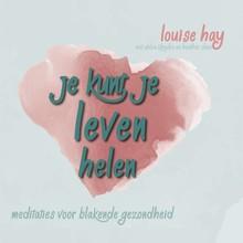 Louise Hay Je kunt je leven helen - Meditaties voor een blakende gezondheid