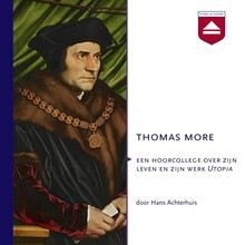 Hans Achterhuis Thomas More - Een hoorcollege over zijn leven en zijn werk Utopia