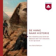Marita Mathijsen De hang naar historie - Een hoorcollege over de obsessie met het verleden in de 19e eeuw