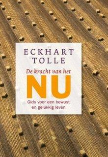 Eckhart Tolle De kracht van het Nu - Gids voor een bewust en gelukkig leven