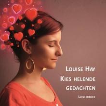 Louise Hay Kies helende gedachten