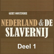 Gert Oostindie Nederland & de slavernij - deel 1: 250 jaar Nederlandse Slavernij