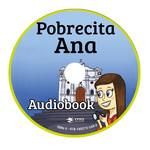 TPRS Books Pobrecita Ana - Audiobook
