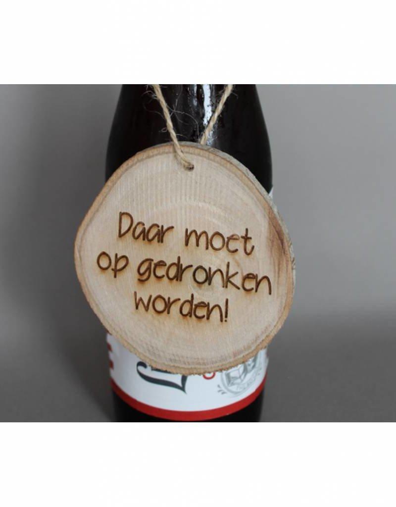 """Houten cadeau-label - """"Daar moet op gedronken worden"""""""