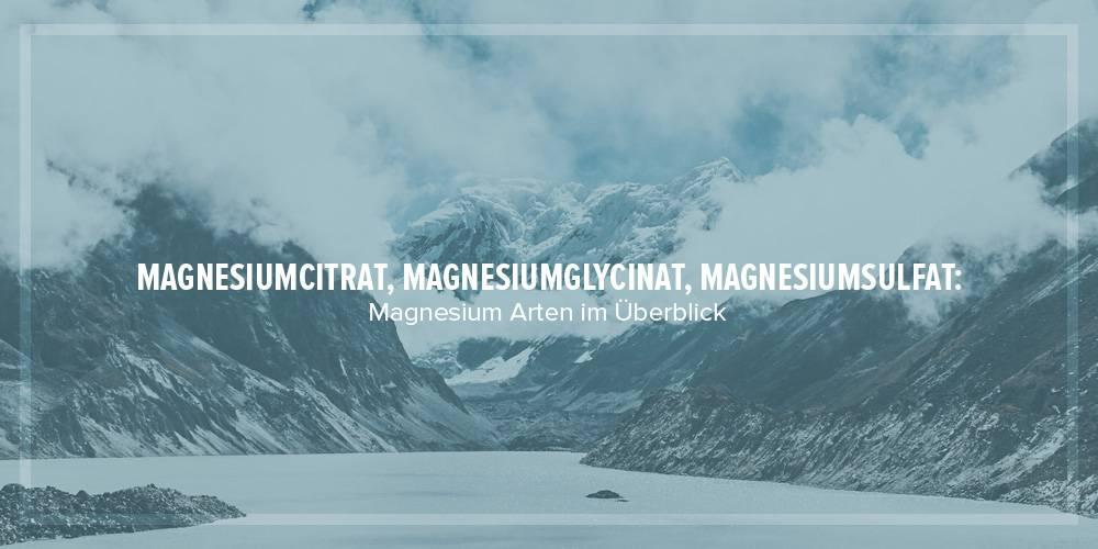 Magnesiumcitrat, Magnesiumglycinat, Magnesiumsulfat: Magnesium Arten im Überblick