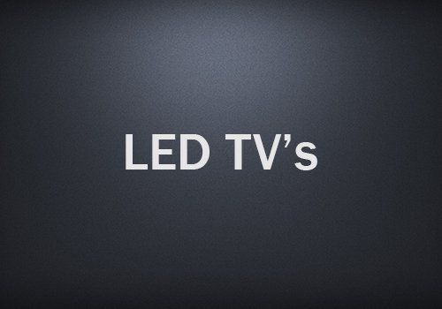 LED TV's