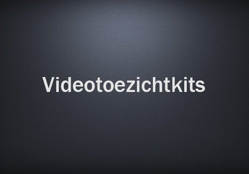Videotoezichtkits