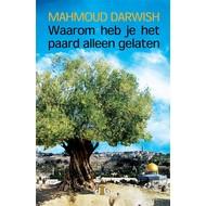 Waarom heb je het paard alleen gelaten - Mahmoud Darwish