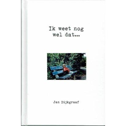 IK WEET NOG WEL DAT... – JAN DIJKGRAAF