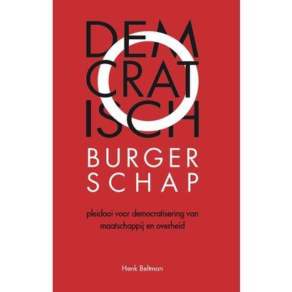Democratisch burgerschap - Pleidooi voor democratisering van maatschappij en overheid - Henk Beltman - uitgeverij Academia Gelricae