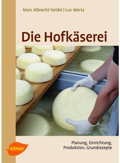 Buch | Die Hofkäserei. Planung, Einrichtung, Produktion, Käserezepte