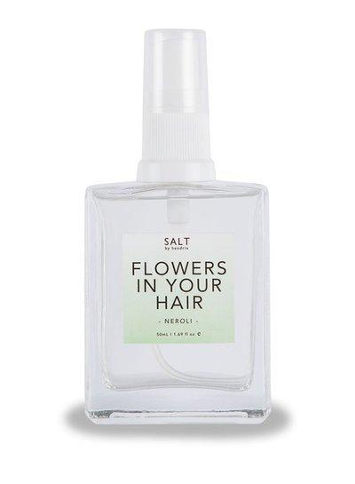 Salt by Hendrix Flowers in your Hair - Neroli