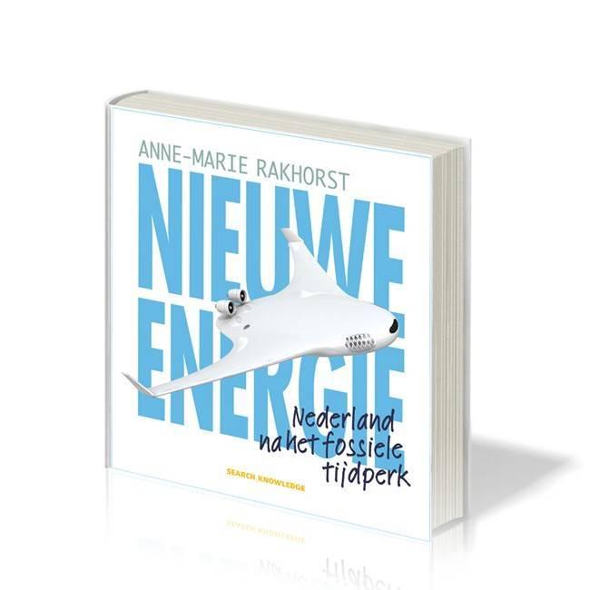 Anne-Marie Rakhorst - Nieuwe Energie; Nederland na het fossiele tijdperk