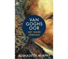 Van Goghs oor: Het ware verhaal