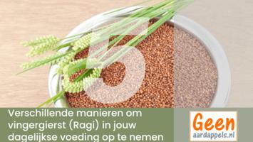5 verschillende manieren om vingergierst (Ragi) in jouw dagelijkse voeding op te nemen