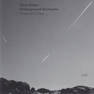 Chris Potter Underground Orchestra | Imaginary Cities