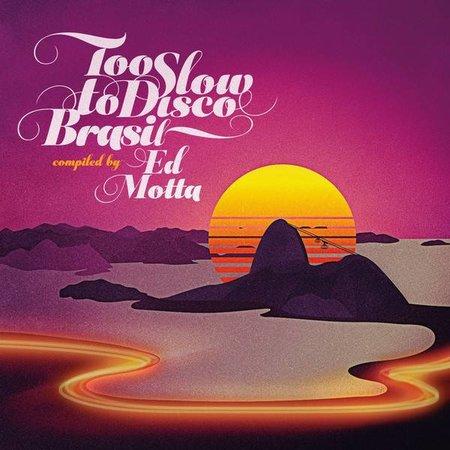 Various, Ed Motta | Too Slow To Disco Brasil