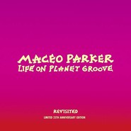 Maceo Parker | Life On Planet Groove - Revisited