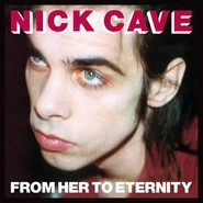 Nick Cave & The Bad Seeds | From Her To Eternity