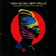 Tony Allen, Jeff Mills | Tomorrow Comes The Harvest