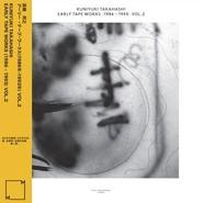 Kuniyuki Takahashi | Early Tape Works (1986 - 1993) Vol. 2