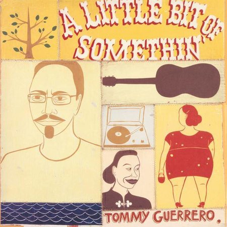 Tommy Guerrero | A Little Bit Of Somethin'