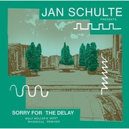 Jan Schulte | Sorry For The Delay (Wolf Müller's Most Whimsical Remixes)