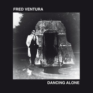 Fred Ventura | Dancing Alone - Demo Tapes From The Vaults 1982-1984