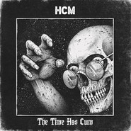 HCM | The Time Has Cum