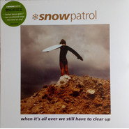 Snow Patrol | When It's All Over We Still Have To Clear Up