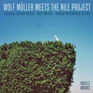 Wolf Müller, The Nile Project, Kasiva Mutua, عادل ميخا, Rapasa Nyatrapasa Otieno | Wolf Müller Meets The Nile Project