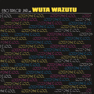 Ebo Taylor Jr., Wuta Wazutu | Gotta Take It Cool