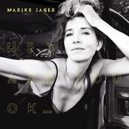 Marike Jager | Hey Are You Ok